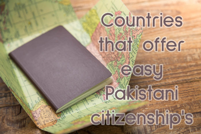 Countries that offer easy Pakistani citizenships